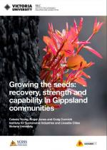 Growing the seeds: Recovery, strength and capability in Gippsland report cover page